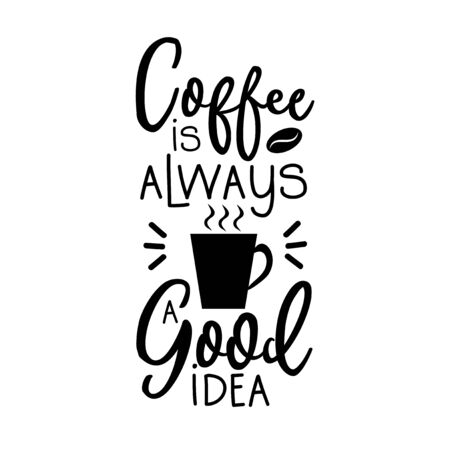 Coffee is always a good idea- postitive saying text, with coffee cup silhouette. Good for decoration, card and t-shirt print, flyer, banner, poster design, mug.