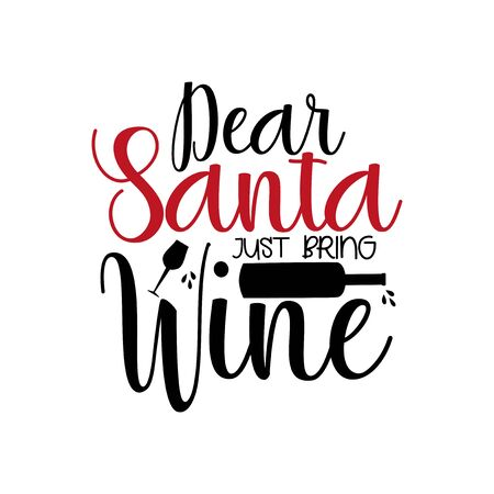Dear Santa just bring wine- funny Christmas text, with bottle and glass silhouette. Good for greeting card and t-shirt print, flyer, poster design, mug Illustration