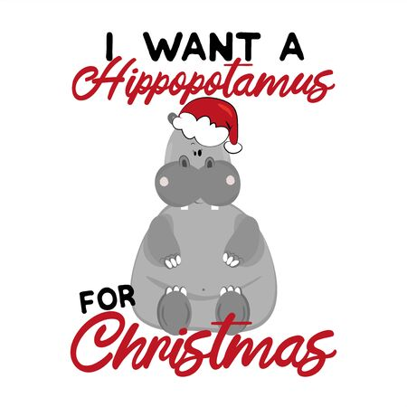 I want Hippopotamus for Christmas- funny text, with cute hippopotamus and Santa's cap .Good for greeting card and t-shirt print, banner, flyer, poster design, mug.