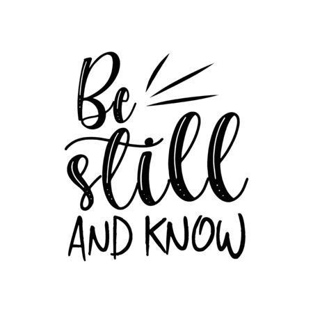 Be still and know- positive motivating handwritten saying. Good for greeting card and t-shirt print, banner, flyer, poster design, mug. Ilustración de vector