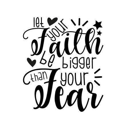 Let your faith be bigger than your fear- positive motivating handwritten saying. Good for greeting card and t-shirt print, banner, flyer, poster design, mug.