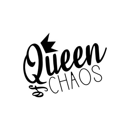 Queen of chaos - funny saying text, with crown. Good for greeting card and t-shirt print, flyer, poster design, mug.