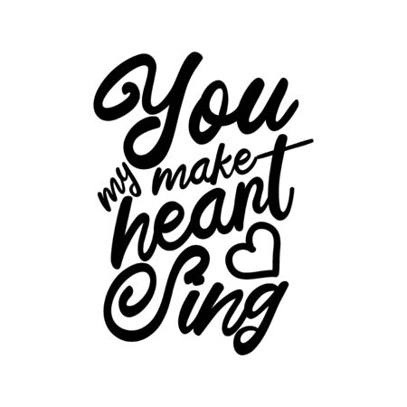 You make my heart sing- handwritten text, wit heart. Good for greeting card and t-shirt print, flyer, poster design, mug.