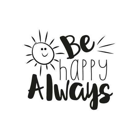 Be happy always - positive saying text, with cute smiley sun. Perfect for posters, greeting cards, textiles, and gifts.