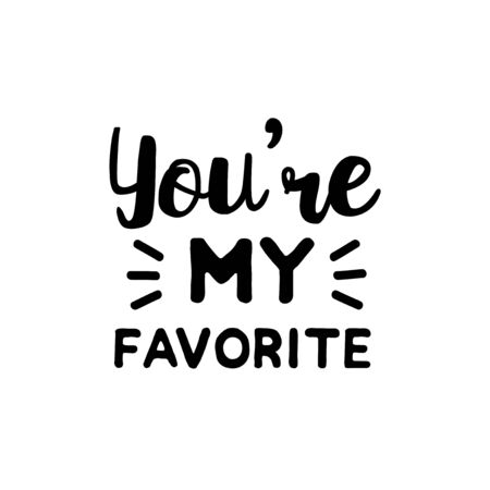 You're my favorite - positive saying text, Good for greeting card and t-shirt print, flyer, poster design, mug.