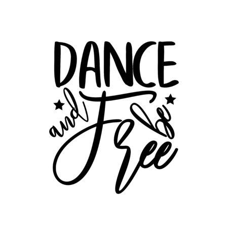 Dance and be free- positive saying, handwritten text. Good for greeting card and t-shirt print, flyer, poster design, mug. Vektorgrafik