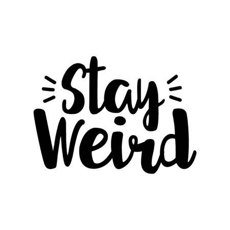Stay weird- positive handwritten text. Good for greeting card and t-shirt print, flyer, poster design, mug. Illustration