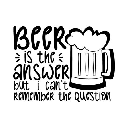 Beer is the answer but i can't remember question. - funny saying text with beer mug. Good for t-shirts, greeting cards, textiles, gifts, poster. Ilustração