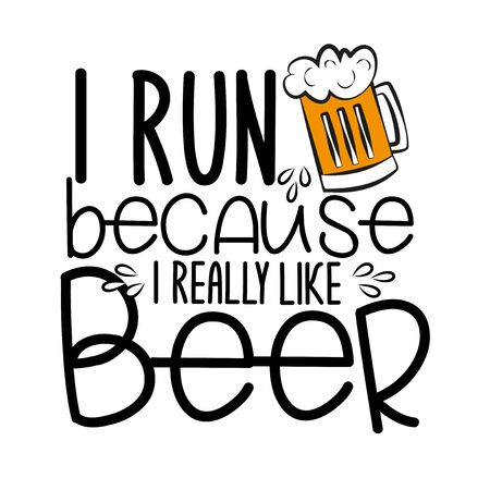 I run because i really like beer - funny saying text with beer mug. Good for t-shirts, greeting cards, textiles, gifts, poster.