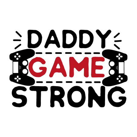 Daddy Game Strong- text with black controllers. Good for textile, t-shirt, banner, poster, print on gift.