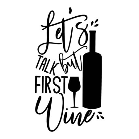 Let's talk but first wine-funny saying text, with wine bottle and glass silhouette. Good for textile, t-shirt, banner, poster, print on gift.