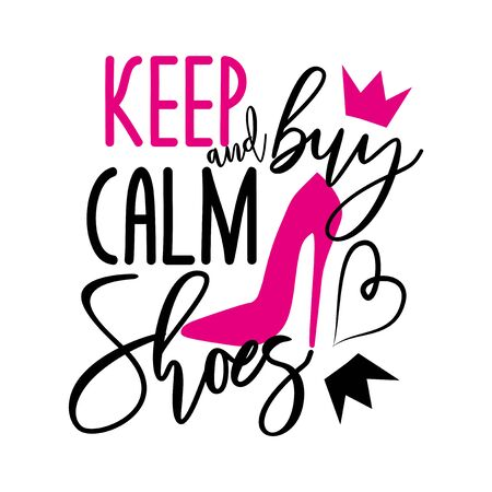 Keep calm and buy shoes-funny handwritten text, with pink high-heeled shoes, herat and crown. Good for greeting card and t-shirt print, flyer, poster design, mug.