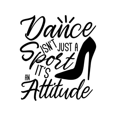 Dance isn't just a sport it's an attitude-positive saying text, with a hand-drawn high-heel shoe silhouette. Good for textile, t-shirt, banner, poster, print on gift.