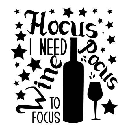 Hocus pocus i need wine to focus-funny halloween text, with wine bottle, glass and stars. Good for textile, t-shirt, banner, poster, print on gift