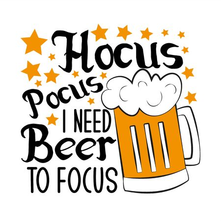 Hocus pocus i need beer to focus-funny halloween text, with beer mug and stars. Good for textile, t-shirt, banner, poster, print on gift.