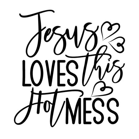 Jesus loves this hot mess- postive funny saying text with heart. Perfect for holiday greeting card and t-shirt print, flyer, poster design, mug. Illustration