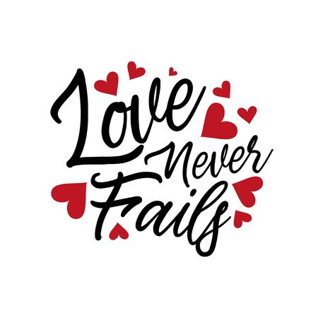 Love never fails, quote text, hand lettering typography design. Good for Valentine holiday greeting card and t-shirt print, flyer, poster design, mug