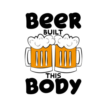 Beer built this body- funny saying with beer mugs. Good for posters, greeting cards, textiles, gifts.