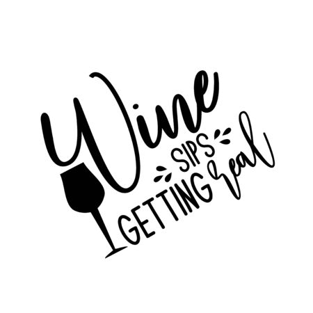 Wine sips getting real- funny saying with glass silhouette. Good for print, posters, flyers, t-shirts, cards, invitations, stickers, banners. Ilustracja