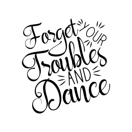 Forget your troubles and dance, positive saying handvritten text. Perfect for print, posters, flyers, t-shirts, cards, invitations, stickers, banners. Vectores