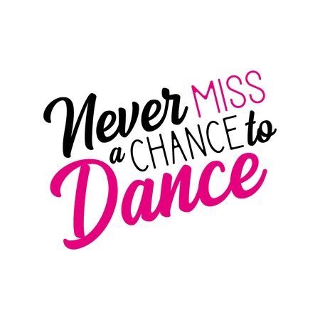 Never miss a chance to dance positive saying. Good for print, posters, flyers, t-shirts, cards, invitations, stickers, banners.