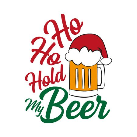 Ho ho hold my beer - funny text, with Santa's cap on beer mug. Good for posters, greeting cards, textiles, gifts Çizim