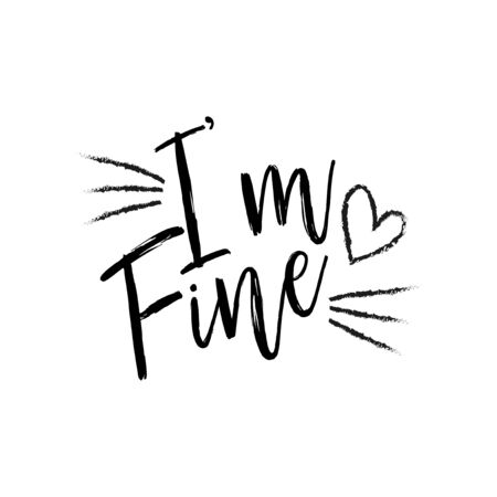 I'm fine - Positive saying, handwritten brush lettering composition, with heart. Good for poster, background, postcard, banner, print on cup, bag, shirt, package.