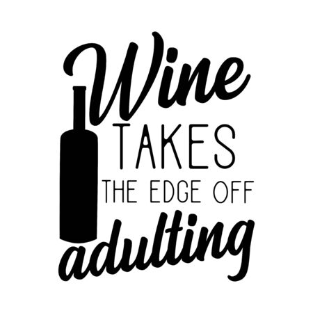 Wine takes the edge off adulting, funny text with bottle sihouette. Good for card, textile, gift, and poster.