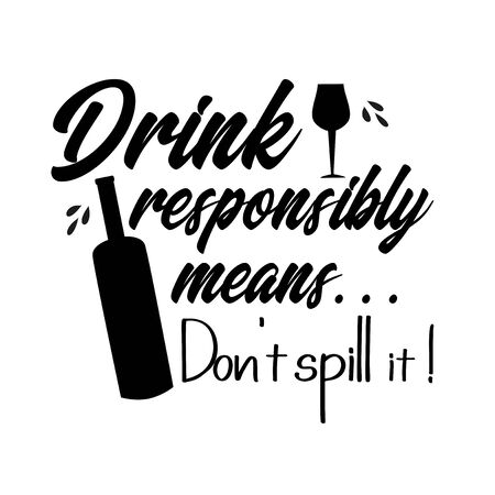 Drink responsibly means ... Don't spill it! - funny text saying, with bottle and drinking glass silhouette. Good for textile, gift, greeting card, poster.