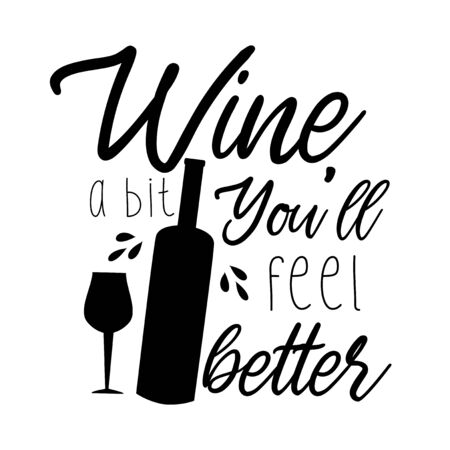 Wine a bit you'll feel better with funny text, with bottle and drinking glass sihouette. Good for card, poster, textile, gift, banner.