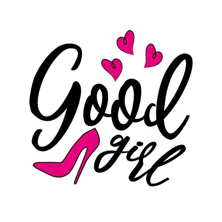 Good girl, positive handwritten text, with high-heeled pink shoe, and hearts. Good for posters, greeting cards, textiles, gifts, other sets. Illustration