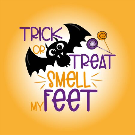 Trick or treat smell my feet with funny halloween text, with bat and candy on orange background. Young and happy, t-shirt graphics, posters, party concept, textile graphic, card. 일러스트