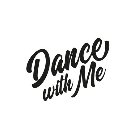 Dance with me text. Hand drawn lettering, modern calligraphy. Design for banner, poster, greeting card, invitation, flyer, brochure. Isolated on white background.