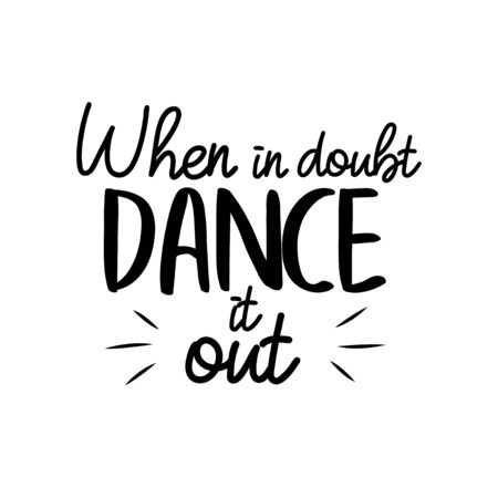 When is doubt dance it out, text, saying. Hand drawn lettering, modern calligraphy. Design for banner, poster, greeting card, invitation, flyer, brochure. Isolated on white background.