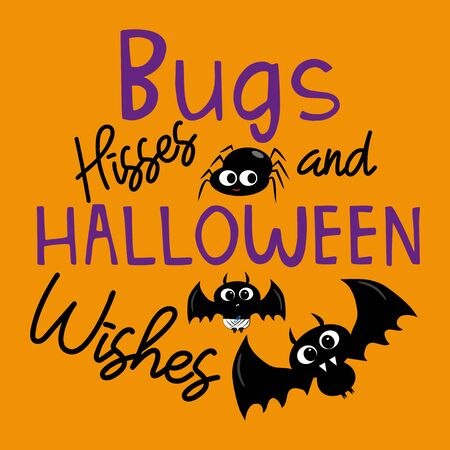 Bugs hisses and halloween wishes, funny text saying, with cute bats and spider on orange color backround.