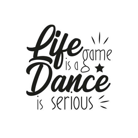 Life is a game dance is serious, motivational saying. T-shirt graphics, posters, party concept, textile graphic, card, letters.
