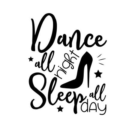 Dance all night sleep all day, funny saying, with high-heeled shoe silhouette. Good for poster, banner, textile desing, t-shirt print. Ilustrace