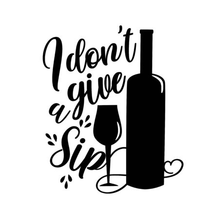 I don't give a sip- funny calligraphy with wine bottle and glass silhouette. Good for poster, card, textile print design.