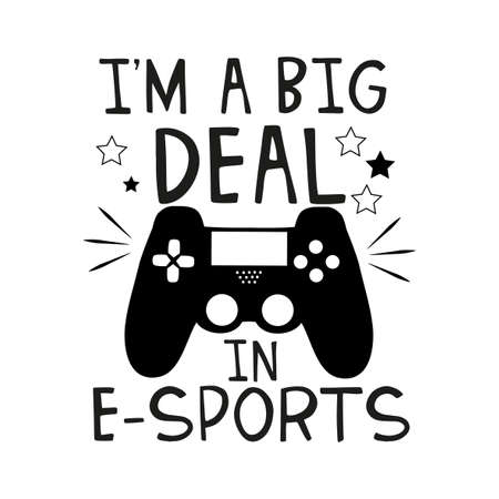 I'm a big deal in esports, funny text with black controller. Young and happy, t-shirt graphics, posters, party concept, textile graphic, funny text, card, letters. Illustration