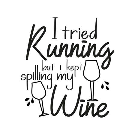 I tried running but i kept spilling my wine. Funny text, with glass. Motivating handwritten quote, slogan and saying. T-shirt design, gift, mug, poster.