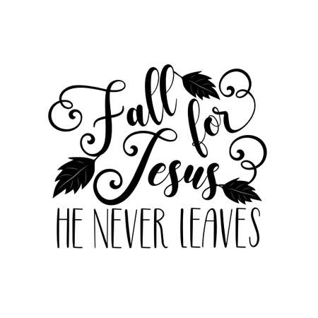 Fall for Jesus he never leaves -calligraphy with leaves. Good for greeting card, poster, textile print and gifts design. Archivio Fotografico - 150981650