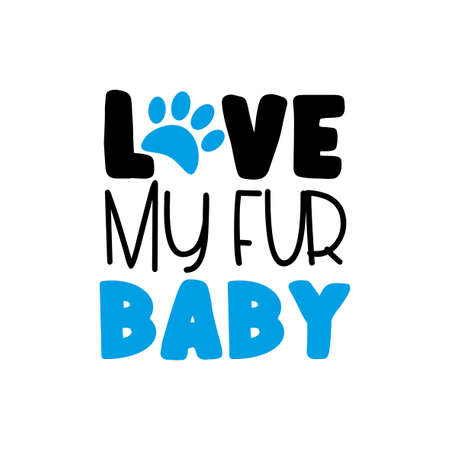 Love My Fur Baby - text with paw print Good for textile print, poster, banner, and gifts design. Vectores