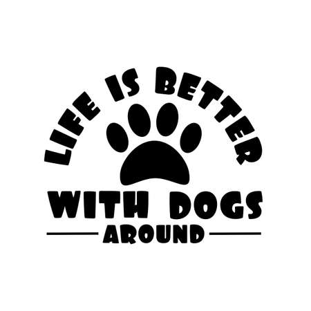 Life is better with dogs around- postive text with paw print. God for Txtile print, logo design, poster, card, and gift.