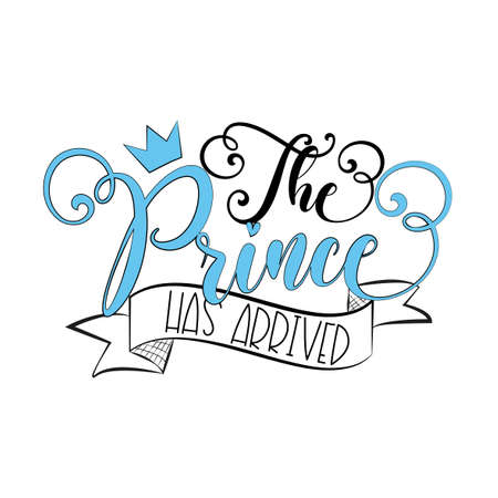 The Prince Has Arrived - calligraphy with crown. Good for greeting card, textile print, Room decoration, Baby Shower and birthday design.