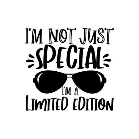 I'm Not Just Special I'm A Limited Edition- funny phrase with sunglasses. Good for Birthday gift, t shirt print, poster, banner, and gift design. Vecteurs