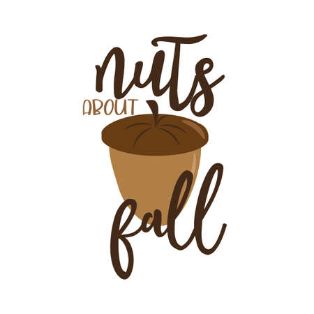 Nuts about fall, autumn funny text with nuts, on white background.
