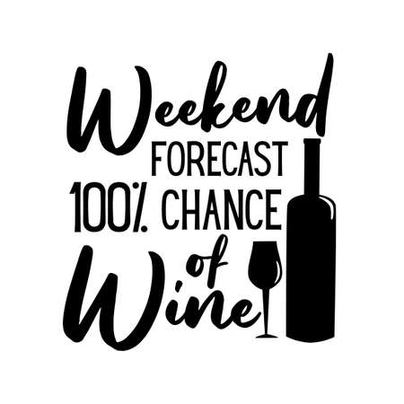 Weekend Forecast 100% Chance Of Wine- funny saying with bottle and glass silhouette. Good for t shirt print, poster, card, gift design. Vecteurs