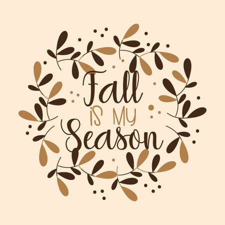 Fall is my season - autumnal callgraphy in leaves and berries wreath. Good for poster, banner, textile print, decoration, greeting card.