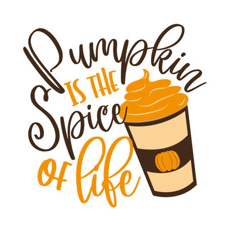 Pumpkin is the spice of life -funny autumnal saying with latte. Good for poster, banner, textile print, decoration, greeting card. Illustration
