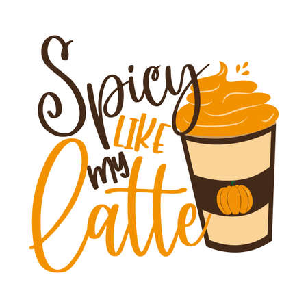 Spicy Like My Latte- Hand drawn vector illustration, funny Autumnal phrase with latte. Good for poster, textile print, banner, card print, and gift design.